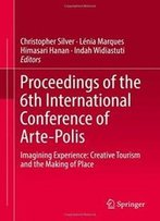 Proceedings Of The 6th International Conference Of Arte-Polis: Imagining Experience: Creative Tourism And The Making Of Place