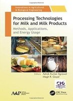 Processing Technologies For Milk And Milk Products: Methods, Applications, And Energy Usage (Innovations In Agricultural & Biological Engineering)
