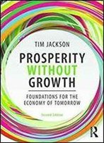 Prosperity Without Growth: Foundations For The Economy Of Tomorrow, 2nd Edition