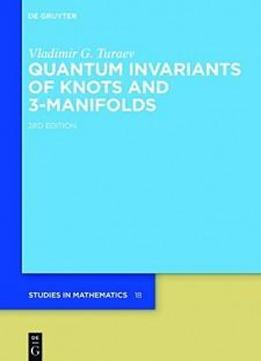 Quantum Invariants Of Knots And 3-manifolds (de Gruyter Studies In Mathematics)