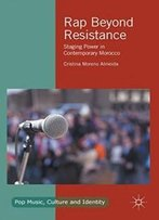 Rap Beyond Resistance: Staging Power In Contemporary Morocco (Pop Music, Culture And Identity)