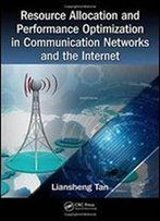 Resource Allocation And Performance Optimization In Communication Networks And The Internet