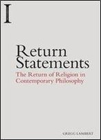 Return Statements: The Return Of Religion In Contemporary Philosophy (Incitements)