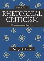 Rhetorical Criticism: Exploration And Practice, Fifth Edition