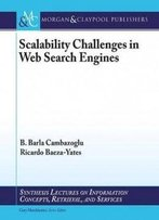 Scalability Challenges In Web Search Engines (Synthesis Lectures On Information Concepts, Retrieval, And Services)