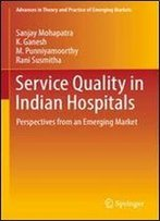 Service Quality In Indian Hospitals: Perspectives From An Emerging Market (Advances In Theory And Practice Of Emerging Markets)