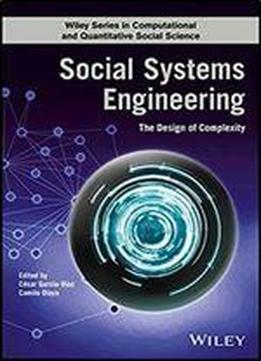 Social Systems Engineering: The Design Of Complexity (wiley Series In Computational And Quantitative Social Science)