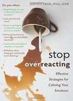 Stop Overreacting: Effective Strategies For Calming Your Emotions