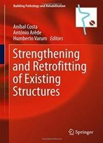 Strengthening And Retrofitting Of Existing Structures (Building Pathology And Rehabilitation)