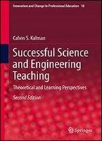 Successful Science And Engineering Teaching: Theoretical And Learning Perspectives (Innovation And Change In Professional Education)