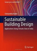 Sustainable Building Design: Applications Using Climatic Data In India (Design Science And Innovation)