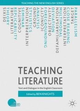 Teaching Literature: Text And Dialogue In The English Classroom (teaching The New English)