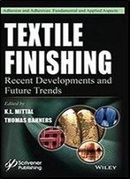 Textile Finishing: Recent Developments And Future Trends (Adhesion And Adhesives: Fundamental And Applied Aspects)