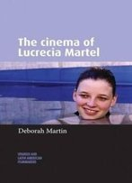 The Cinema Of Lucrecia Martel (Spanish And Latin American Filmmakers)