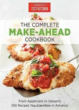 America S Test Kitchen The Complete Make Ahead Cookbook