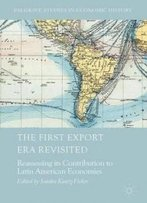 The First Export Era Revisited: Reassessing Its Contribution To Latin American Economies (Palgrave Studies In Economic History)
