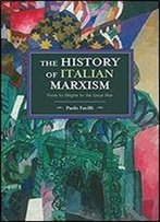 The History Of Italian Marxism: From Its Origins To The Great War (Historical Materialism Book) [Italian]