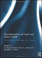 The Intersection Of Food And Public Health: Current Policy Challenges And Solutions