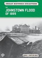 The Johnstown Flood Of 1889 (Great Historic Disasters)