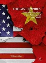 The Last Empires: Governing Ourselves, Our Nations, And Our World