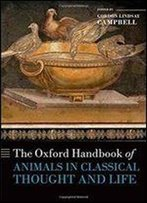 The Oxford Handbook Of Animals In Classical Thought And Life (Oxford Handbooks)