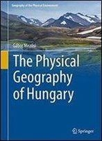 The Physical Geography Of Hungary (Geography Of The Physical Environment)