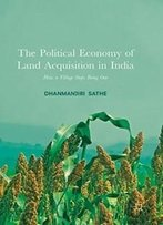 The Political Economy Of Land Acquisition In India: How A Village Stops Being One
