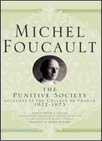 The Punitive Society: Lectures At The College De France, 1972-1973 (Michel Foucault, Lectures At The College De France)