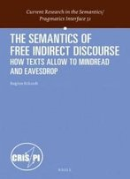 The Semantics Of Free Indirect Discourse: How Texts Allow Us To Mind-Read And Eavesdrop (Current Research In The Semantics / Pragmatics Interface)