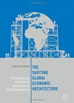 The Shifting Global Economic Architecture: Decentralizing Authority In Contemporary Global Governance