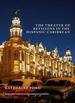 The Theater Of Revisions In The Hispanic Caribbean (New Directions In Latino American Cultures)