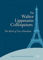 The Walter Lippmann Colloquium: The Birth Of Neo-Liberalism