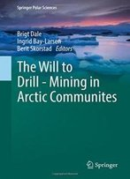 The Will To Drill - Mining In Arctic Communites (Springer Polar Sciences)