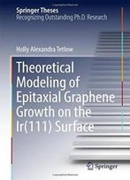 Theoretical Modeling Of Epitaxial Graphene Growth On The Ir(111) Surface (Springer Theses)