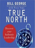True North: Discover Your Authentic Leadership (Your Coach In A Box)