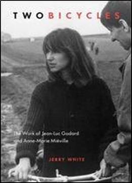 Two Bicycles: The Work Of Jean-luc Godard And Anne-marie Mieville