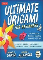 Ultimate Origami For Beginners Kit: The Perfect Kit For Beginners-Everything You Need Is In This Box!: Kit Includes Origami Book, 19 Projects, 62 Origami Papers & Dvd