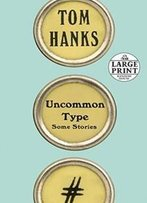 Uncommon Type: Some Stories (Random House Large Print)