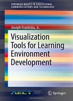 Visualization Tools For Learning Environment Development (Springerbriefs In Educational Communications And Technology)