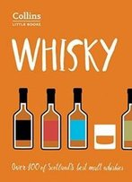 Whisky: Over 100 Of Scotland's Best Malt Whiskies (Collins Little Books)