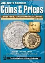 2013 North American Coins & Prices: A Guide To U.S., Canadian And Mexican Coins