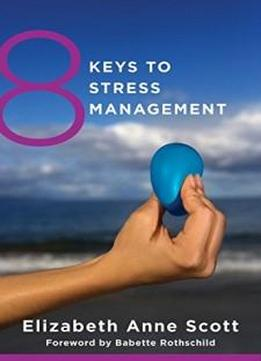 8 Keys To Stress Management (8 Keys To Mental Health)