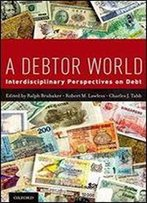 A Debtor World: Interdisciplinary Perspectives On Debt