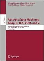 Abstract State Machines, Alloy, B, Tla, Vdm, And Z: 5th International Conference, Abz 2016, Linz, Austria, May 23-27, 2016, Proceedings (Lecture Notes In Computer Science)