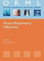 Acute Respiratory Infections (Oxford Respiratory Medicine Library)