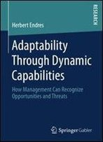 Adaptability Through Dynamic Capabilities: How Management Can Recognize Opportunities And Threats
