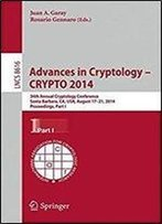 Advances In Cryptology Crypto 2014: 34th Annual Cryptology Conference, Santa Barbara, Ca, Usa, August 17-21, 2014, Proceedings, Part I (Lecture Notes In Computer Science)