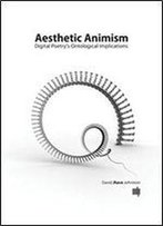 Aesthetic Animism: Digital Poetry's Ontological Implications (Mit Press)