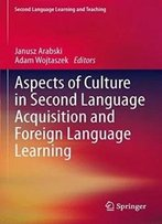 Aspects Of Culture In Second Language Acquisition And Foreign Language Learning (Second Language Learning And Teaching)