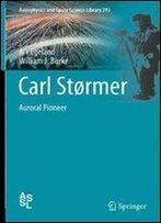 Carl Stormer: Auroral Pioneer (Astrophysics And Space Science Library)